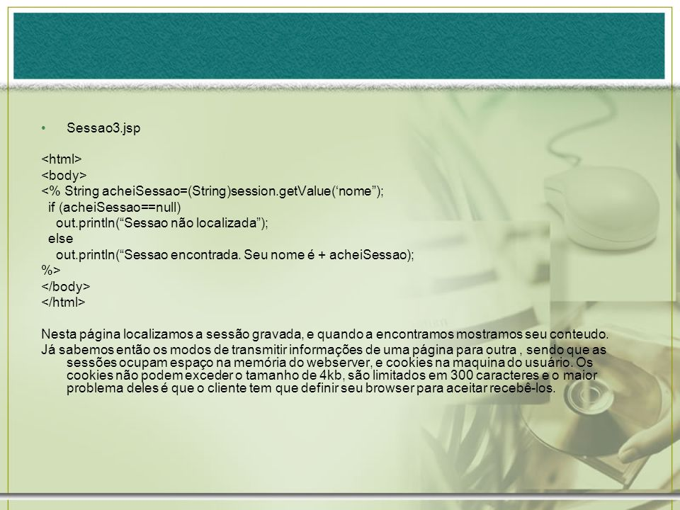 Sessao3.jsp <html> <body> <% String acheiSessao=(String)session.getValue('nome ); if (acheiSessao==null)