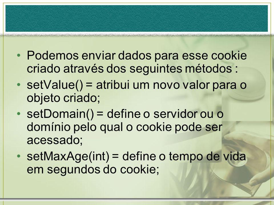 Podemos enviar dados para esse cookie criado através dos seguintes métodos :