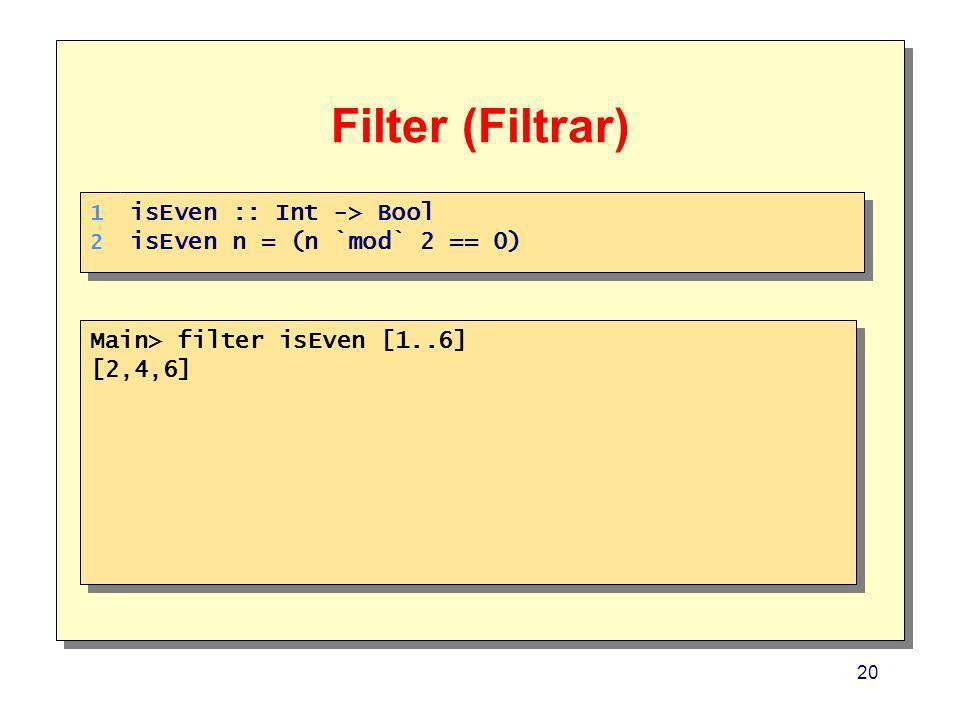 Filter (Filtrar) isEven :: Int -> Bool isEven n = (n `mod` 2 == 0)