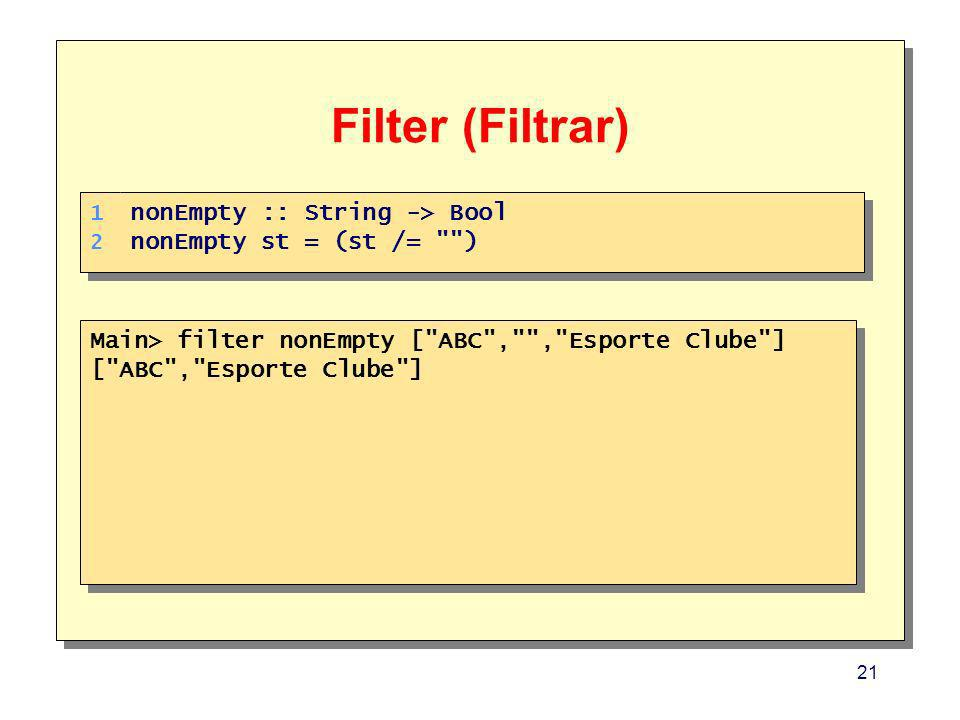 Filter (Filtrar) nonEmpty :: String -> Bool