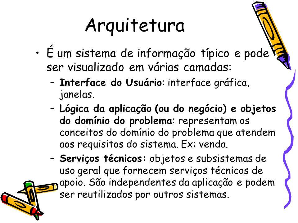 ArquiteturaÉ um sistema de informação típico e pode ser visualizado em várias camadas: Interface do Usuário: interface gráfica, janelas.