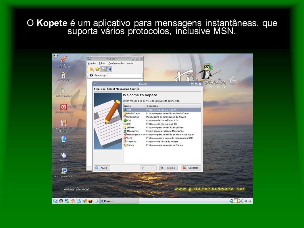 O Kopete é um aplicativo para mensagens instantâneas, que suporta vários protocolos, inclusive MSN.
