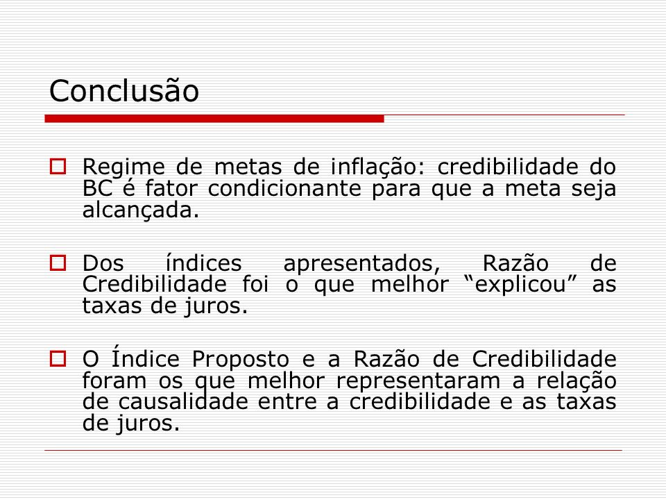 ConclusãoRegime de metas de inflação: credibilidade do BC é fator condicionante para que a meta seja alcançada.