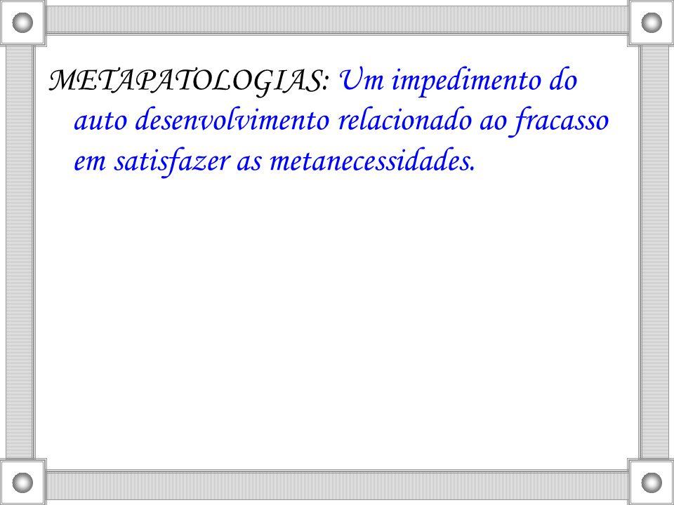 METAPATOLOGIAS: Um impedimento do auto desenvolvimento relacionado ao fracasso em satisfazer as metanecessidades.