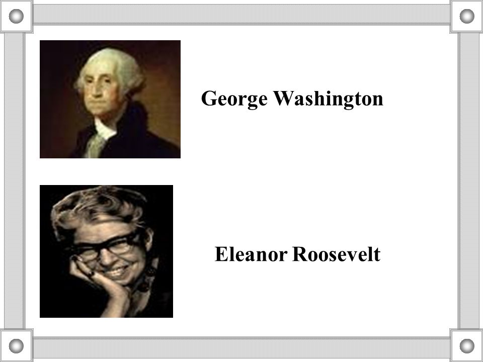 George Washington Eleanor Roosevelt