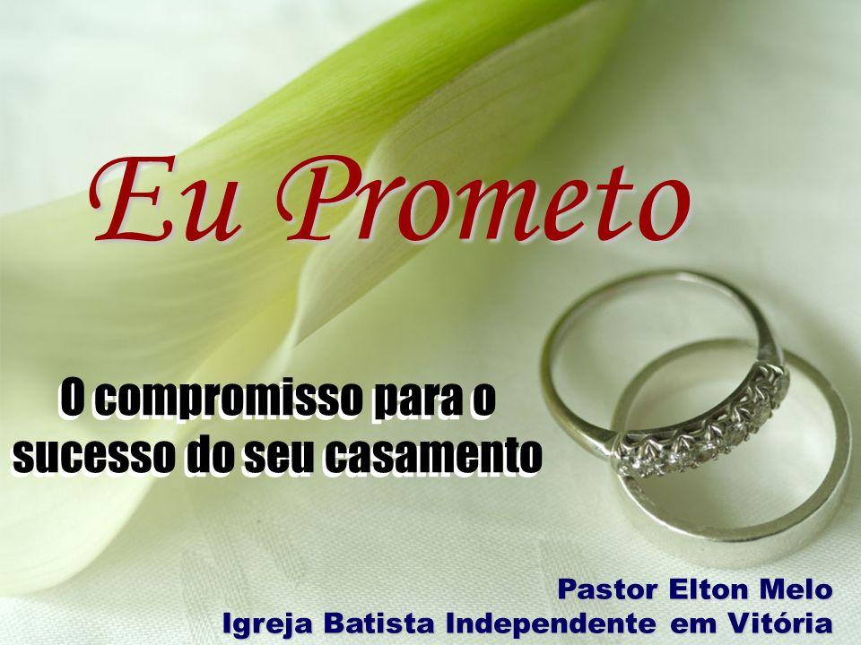 Eu Prometo O compromisso para o sucesso do seu casamento