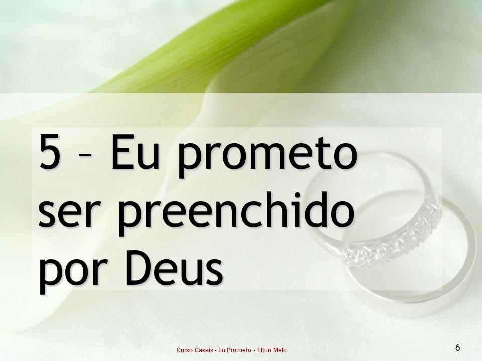 5 – Eu prometo ser preenchido por Deus