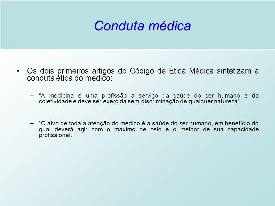 Conduta médica Os dois primeiros artigos do Código de Ética Médica sintetizam a conduta ética do médico: