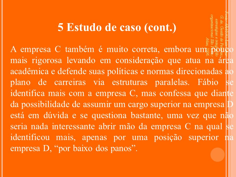 5 Estudo de caso (cont.) Fonte: ARAUJO, Luis César G. de. Gestão de Pessoas; estratégias e integração organizacional São Paulo: Atlas, 2006.