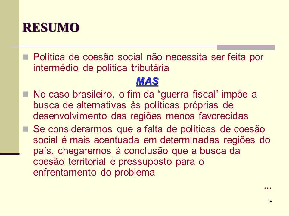 RESUMO Política de coesão social não necessita ser feita por intermédio de política tributária. MAS.
