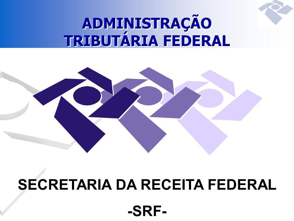 ADMINISTRAÇÃO TRIBUTÁRIA FEDERAL SECRETARIA DA RECEITA FEDERAL