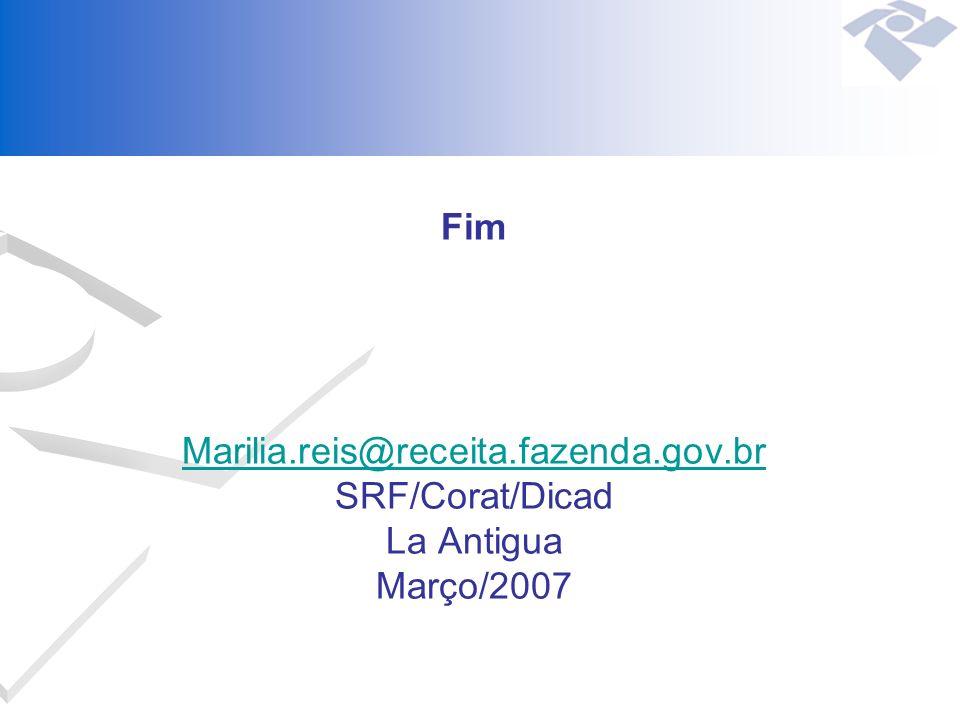 Fim Marilia.reis@receita.fazenda.gov.br SRF/Corat/Dicad La Antigua Março/2007