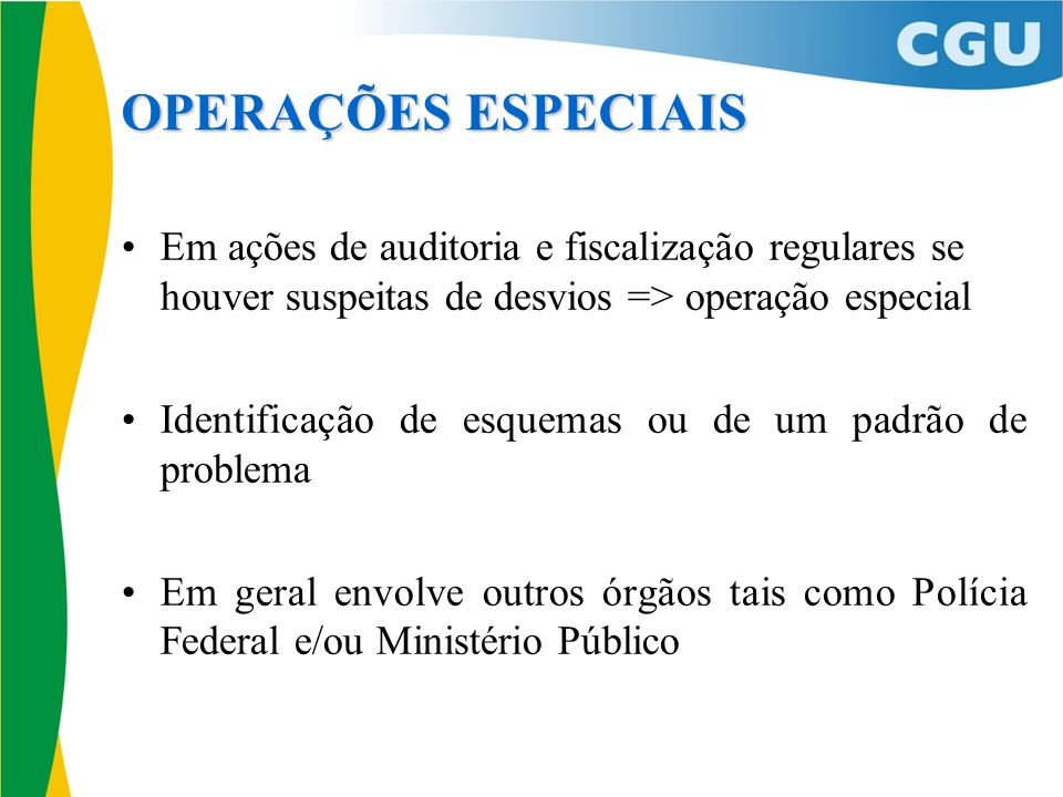 OPERAÇÕES ESPECIAIS Em ações de auditoria e fiscalização regulares se houver suspeitas de desvios => operação especial.