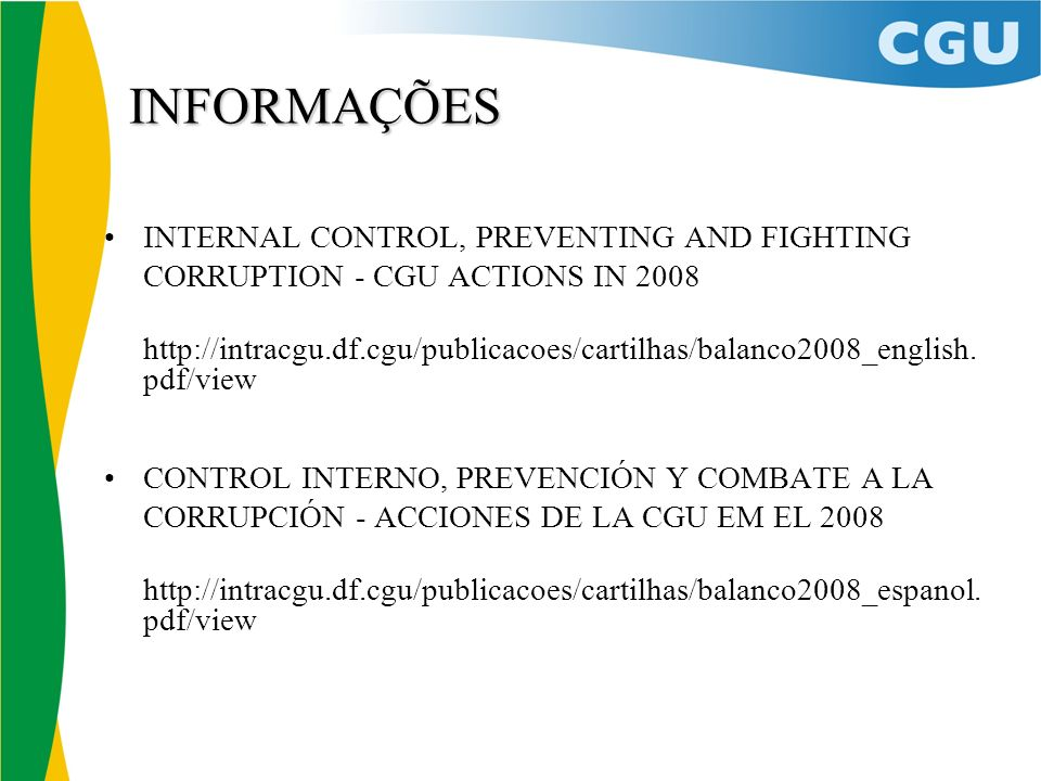 INFORMAÇÕES INTERNAL CONTROL, PREVENTING AND FIGHTING CORRUPTION - CGU ACTIONS IN 2008.