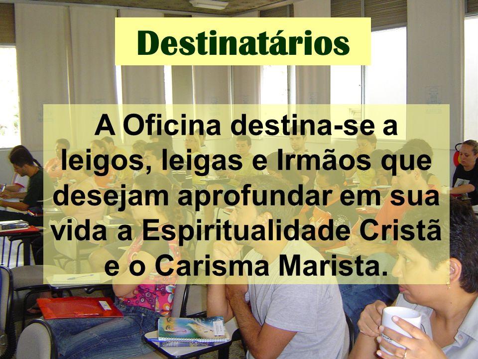 Destinatários A Oficina destina-se a leigos, leigas e Irmãos que desejam aprofundar em sua vida a Espiritualidade Cristã e o Carisma Marista.