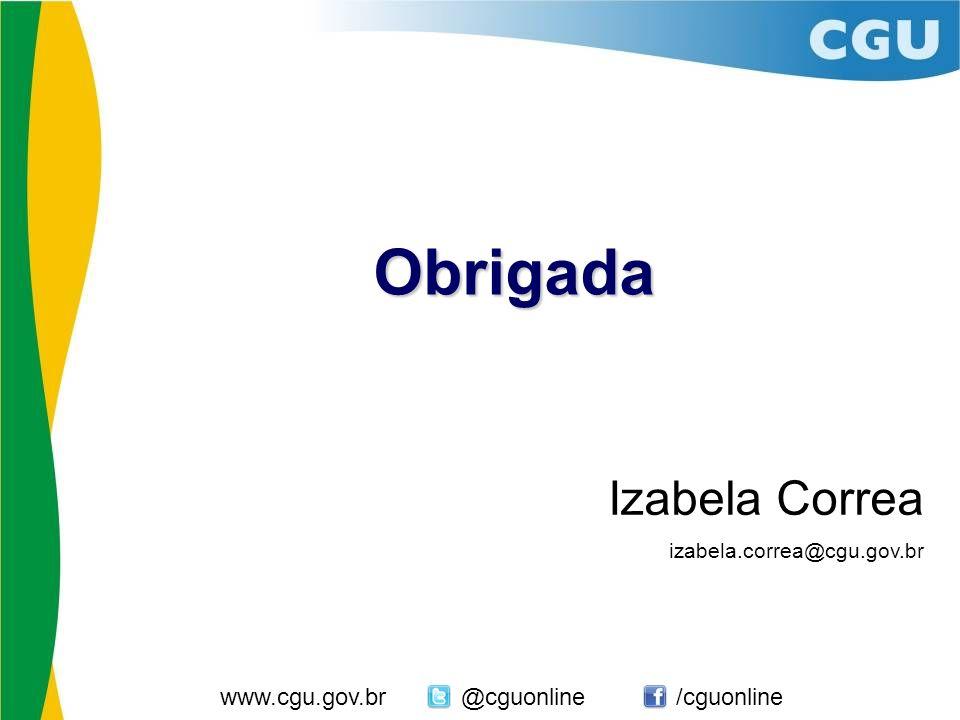 Obrigada Izabela Correa www.cgu.gov.br @cguonline /cguonline