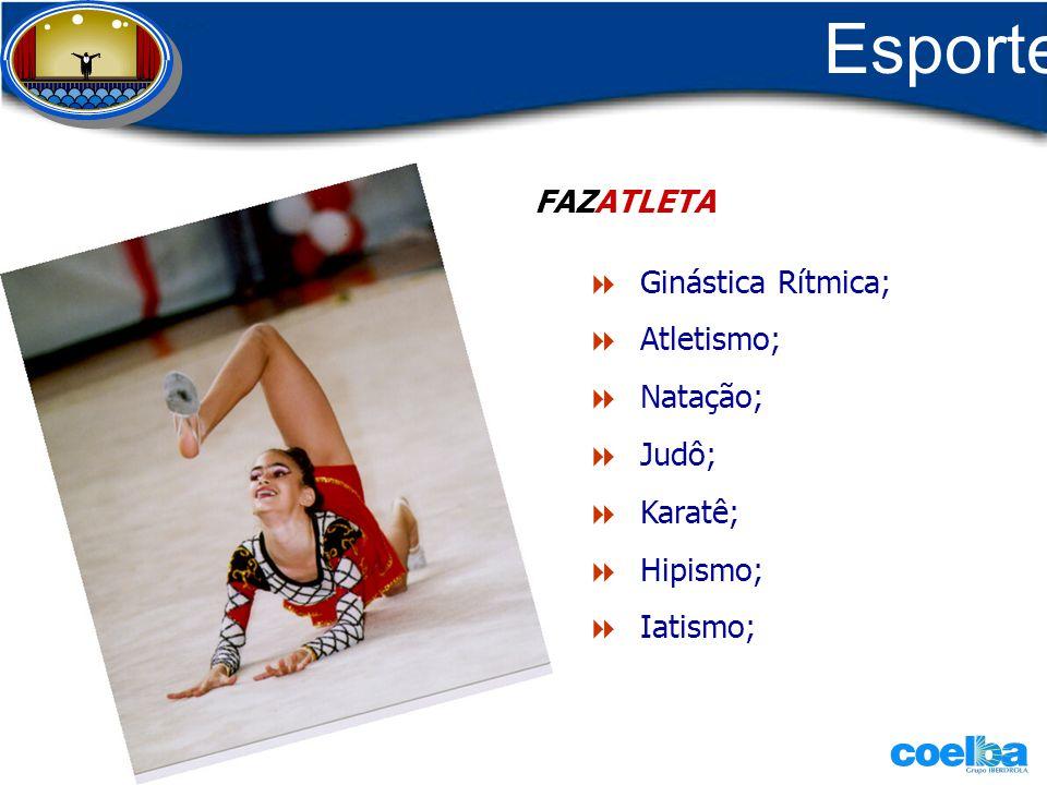 Esporte FAZATLETA Ginástica Rítmica; Atletismo; Natação; Judô; Karatê;