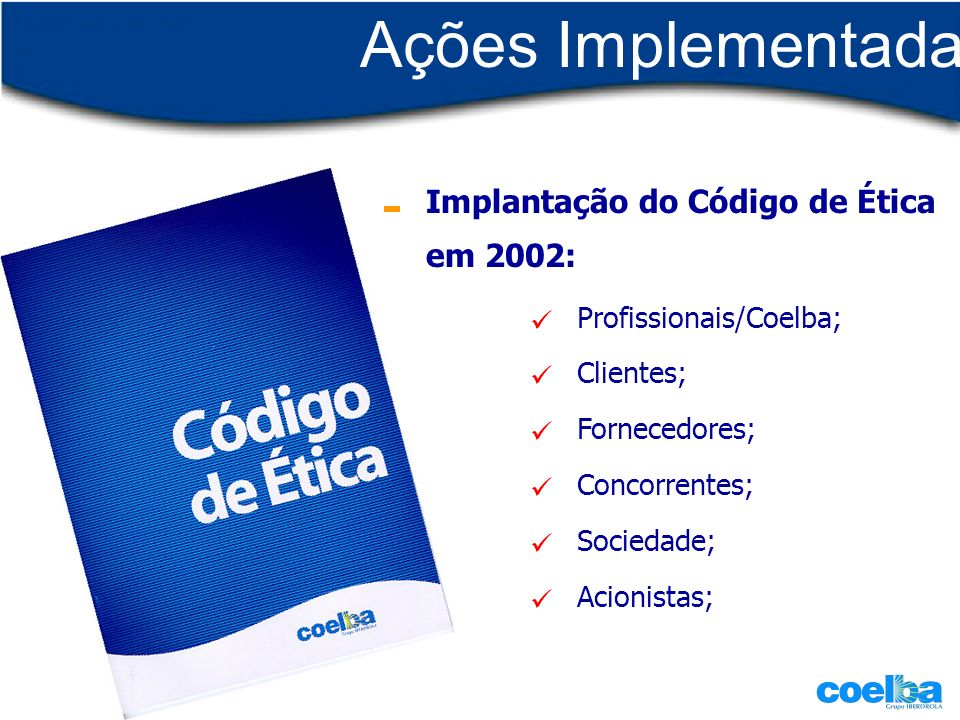 Ações Implementadas Implantação do Código de Ética em 2002: