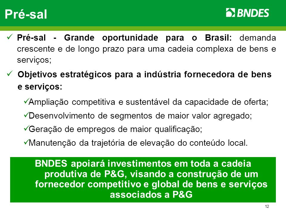 Pré-sal Pré-sal - Grande oportunidade para o Brasil: demanda crescente e de longo prazo para uma cadeia complexa de bens e serviços;