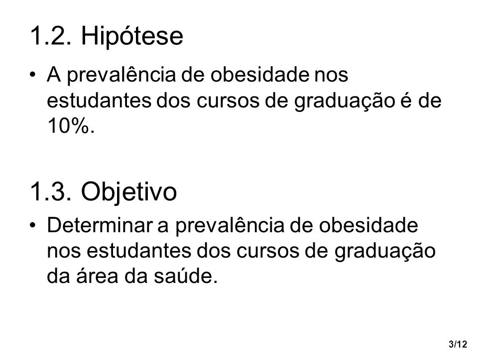 1.2. Hipótese A prevalência de obesidade nos estudantes dos cursos de graduação é de 10%. 1.3. Objetivo.