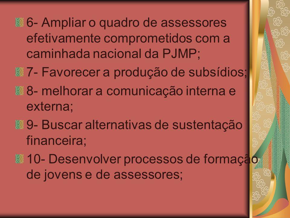 6- Ampliar o quadro de assessores efetivamente comprometidos com a caminhada nacional da PJMP;
