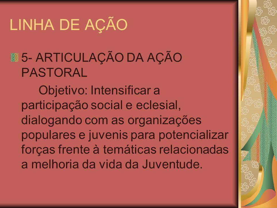 LINHA DE AÇÃO 5- ARTICULAÇÃO DA AÇÃO PASTORAL