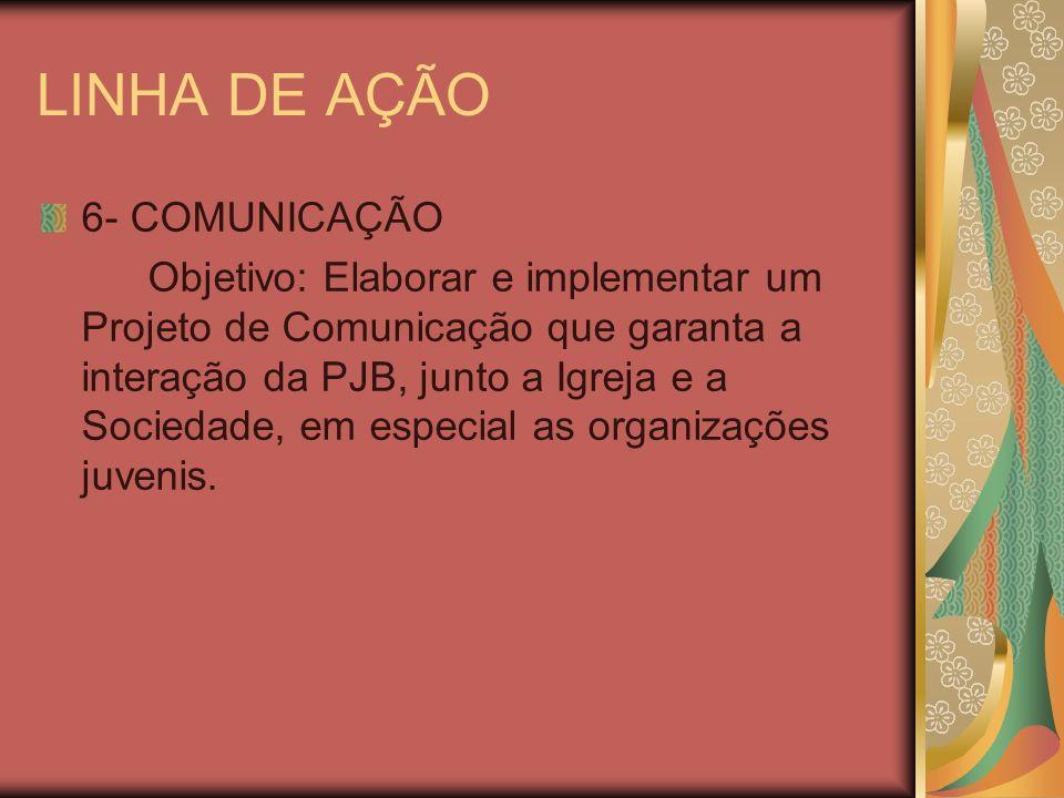 LINHA DE AÇÃO 6- COMUNICAÇÃO