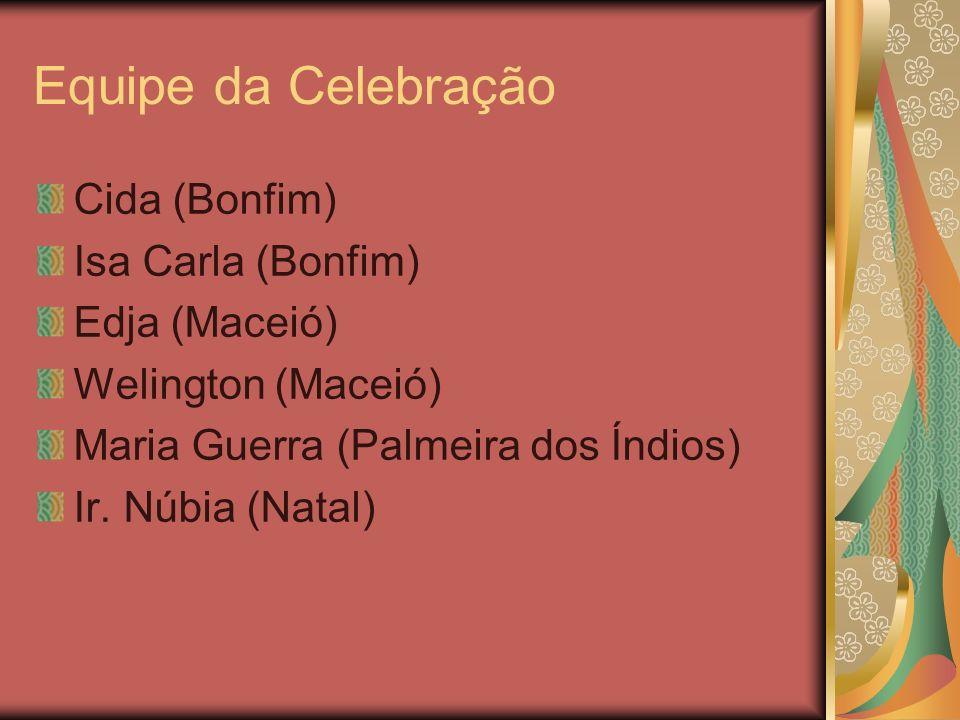 Equipe da Celebração Cida (Bonfim) Isa Carla (Bonfim) Edja (Maceió)