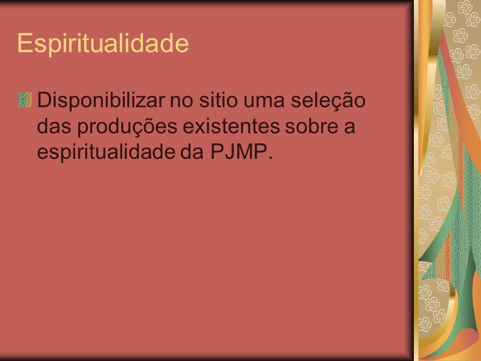 EspiritualidadeDisponibilizar no sitio uma seleção das produções existentes sobre a espiritualidade da PJMP.