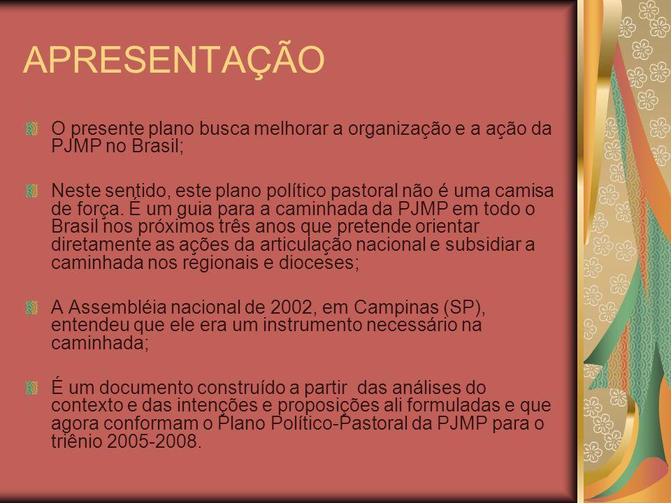 APRESENTAÇÃO O presente plano busca melhorar a organização e a ação da PJMP no Brasil;