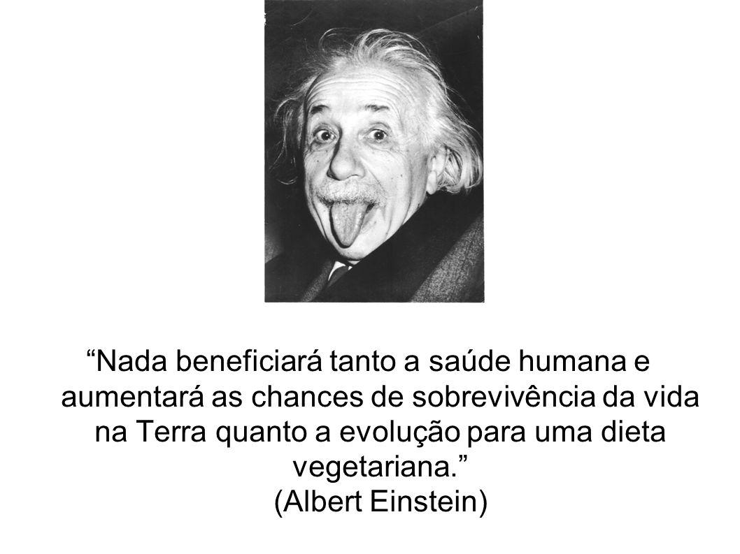 Nada beneficiará tanto a saúde humana e aumentará as chances de sobrevivência da vida na Terra quanto a evolução para uma dieta vegetariana. (Albert Einstein)