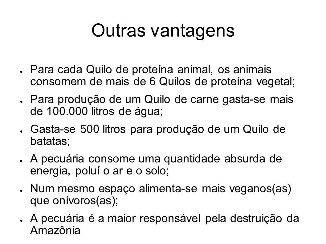 Outras vantagens Para cada Quilo de proteína animal, os animais consomem de mais de 6 Quilos de proteína vegetal;