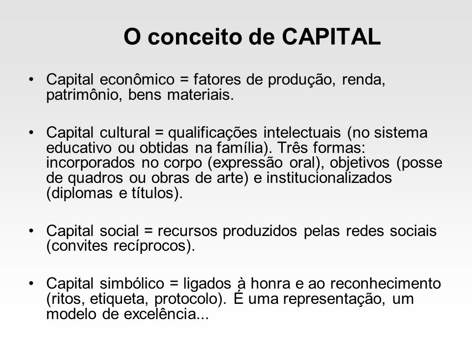 O conceito de CAPITALCapital econômico = fatores de produção, renda, patrimônio, bens materiais.