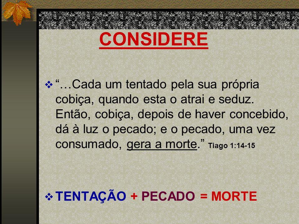 CONSIDERE TENTAÇÃO + PECADO = MORTE