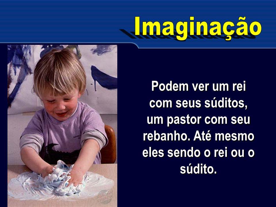 Imaginação Podem ver um rei com seus súditos, um pastor com seu rebanho.