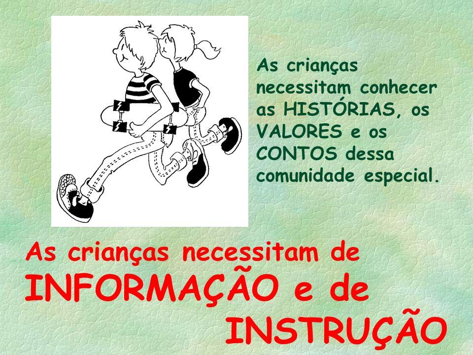 INFORMAÇÃO e de INSTRUÇÃO As crianças necessitam de