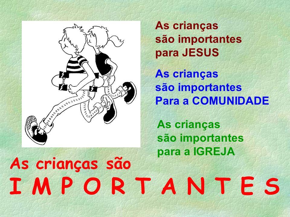 I M P O R T A N T E S As crianças são As crianças são importantes