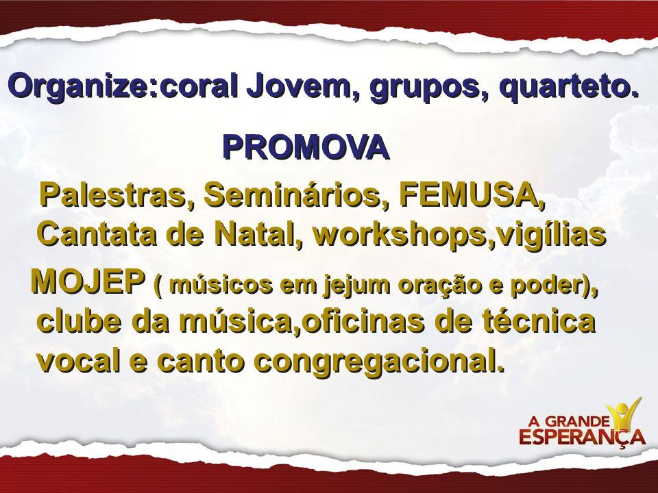 Organize:coral Jovem, grupos, quarteto.