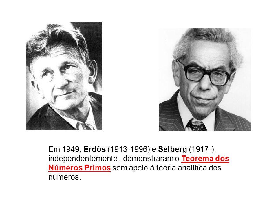 Em 1949, Erdös (1913-1996) e Selberg (1917-), independentemente , demonstraram o Teorema dos Números Primos sem apelo à teoria analítica dos números.