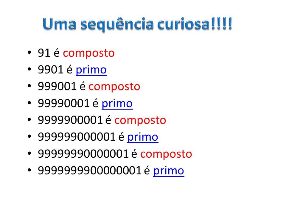 Uma sequência curiosa!!!! 91 é composto 9901 é primo 999001 é composto