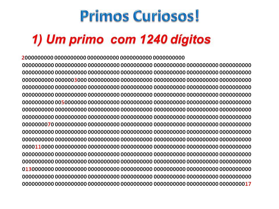 Primos Curiosos! 1) Um primo com 1240 dígitos