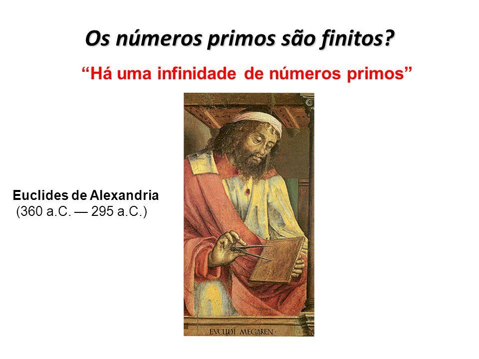 Os números primos são finitos Há uma infinidade de números primos