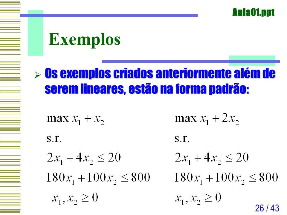 Exemplos Os exemplos criados anteriormente além de serem lineares, estão na forma padrão: