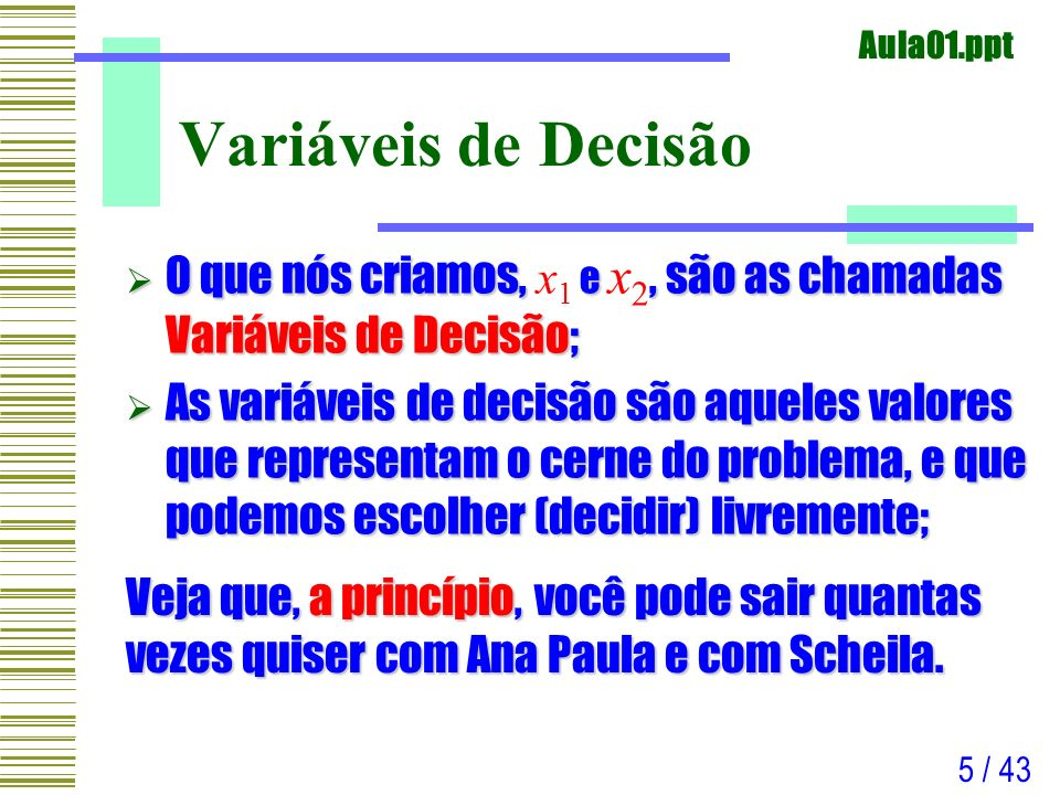 Variáveis de Decisão O que nós criamos, x1 e x2, são as chamadas Variáveis de Decisão;