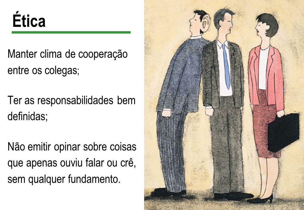Ética Manter clima de cooperação entre os colegas;