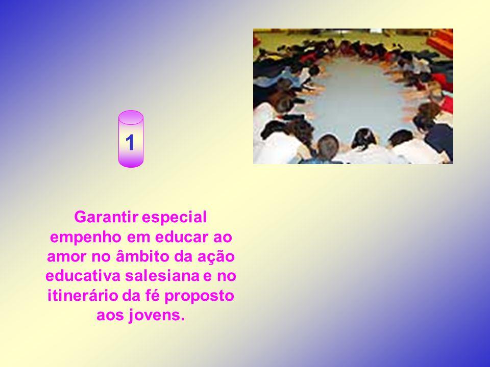 1 Garantir especial empenho em educar ao amor no âmbito da ação educativa salesiana e no itinerário da fé proposto aos jovens.