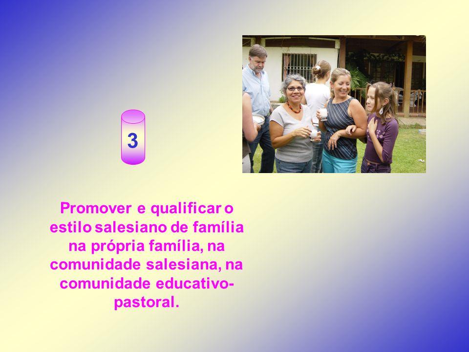 3 Promover e qualificar o estilo salesiano de família na própria família, na comunidade salesiana, na comunidade educativo-pastoral.