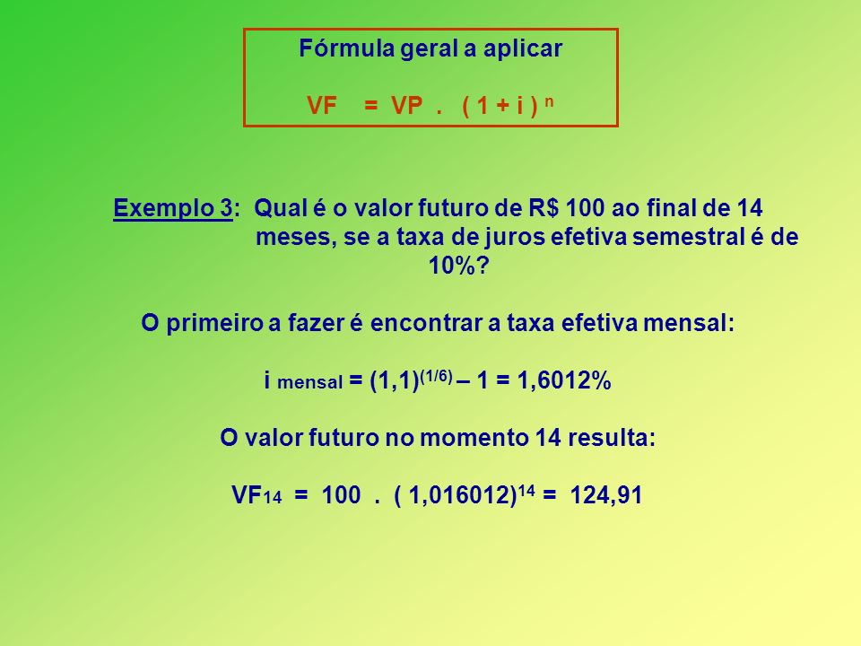 Fórmula geral a aplicar VF = VP . ( 1 + i ) n