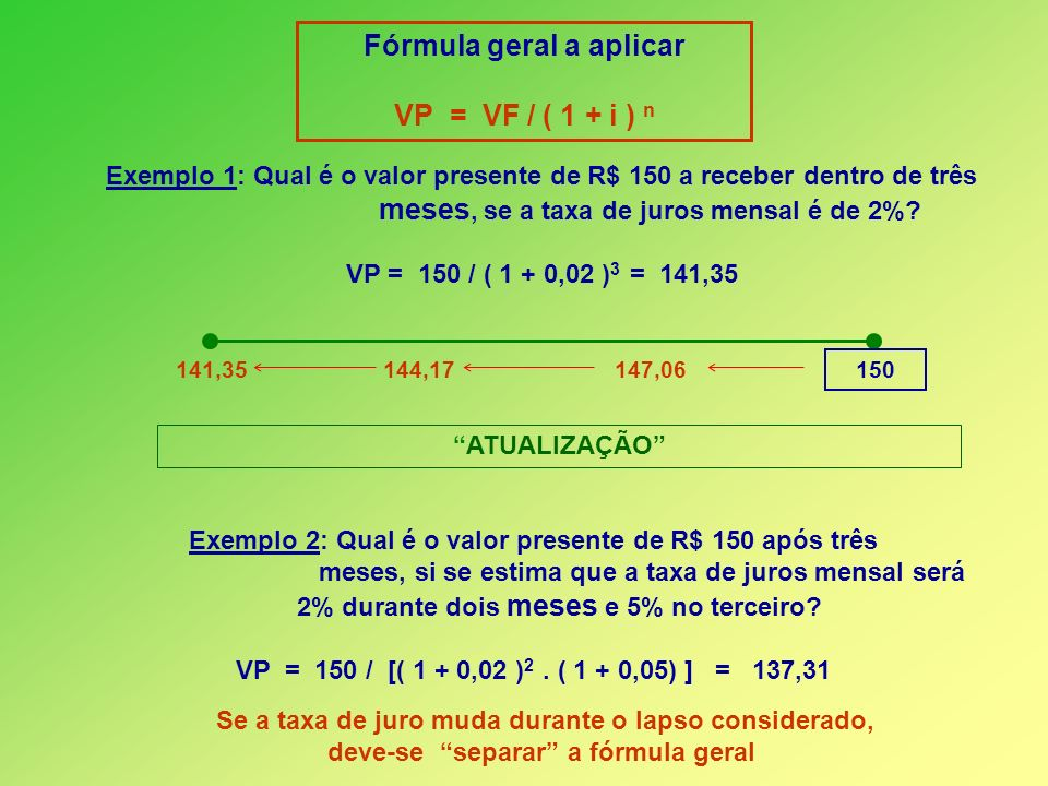 Fórmula geral a aplicar VP = VF / ( 1 + i ) n