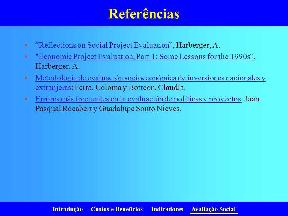 Referências Reflections on Social Project Evaluation , Harberger, A.